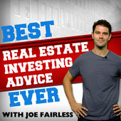 """Best Real Estate Advice Ever"" show with Joe Fairless"